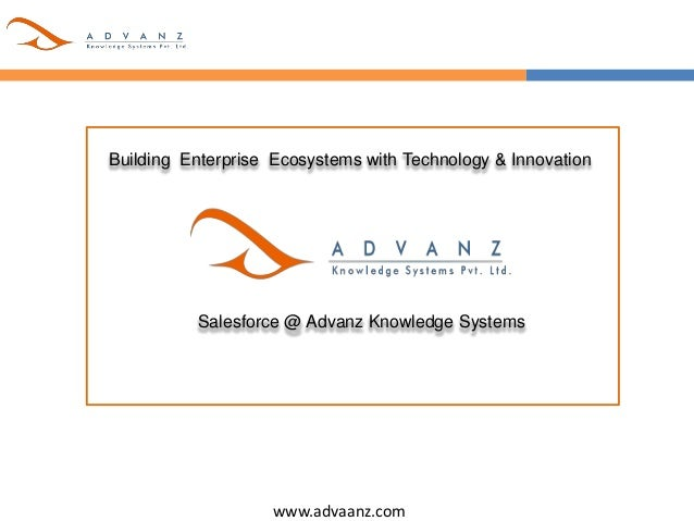 www.advaanz.com Building Enterprise Ecosystems with Technology & Innovation Salesforce @ Advanz Knowledge Systems