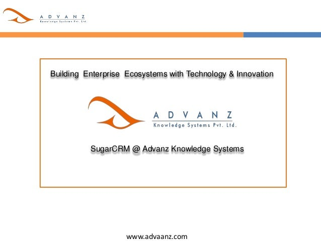 www.advaanz.com Building Enterprise Ecosystems with Technology & Innovation SugarCRM @ Advanz Knowledge Systems