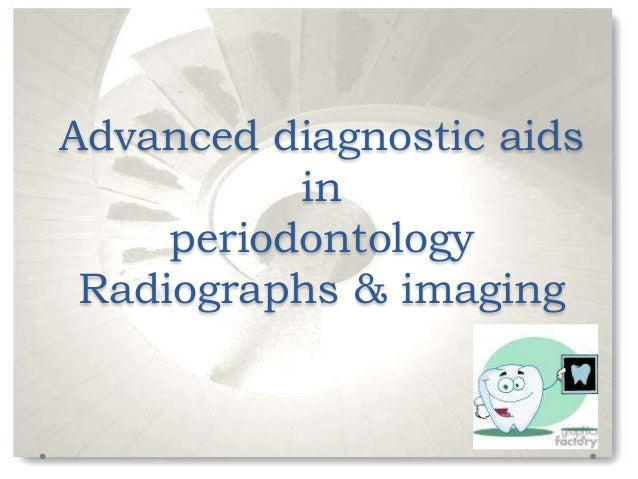 Advanced diagnostic aids in periodontology Radiographs & imaging