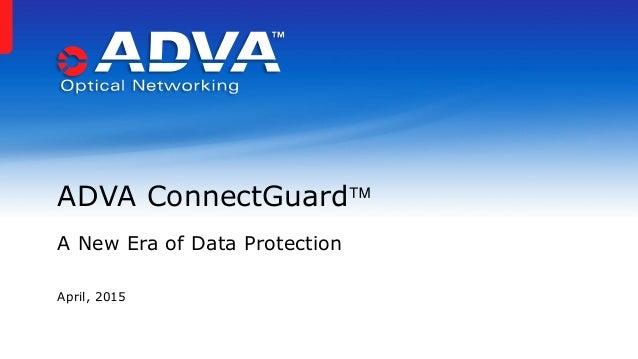 April, 2015 ADVA ConnectGuard A New Era of Data Protection