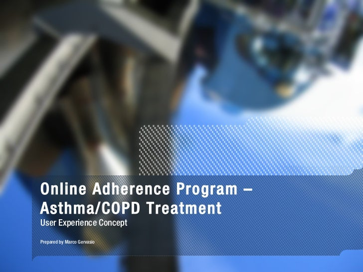 Online Adherence Program – Asthma/COPD Treatment User Experience Concept Prepared by Marco Gervasio