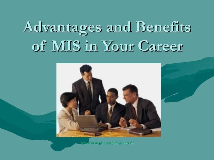 Advantages and Benefits of MIS in Your Career www.strategic-services-aust.com