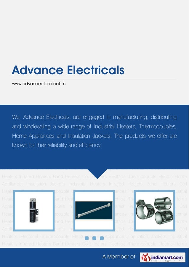 A Member ofAdvance Electricalswww.advanceelectricals.inIndustrial Heaters Infrared Heaters Band Heaters Coil Heaters Elect...