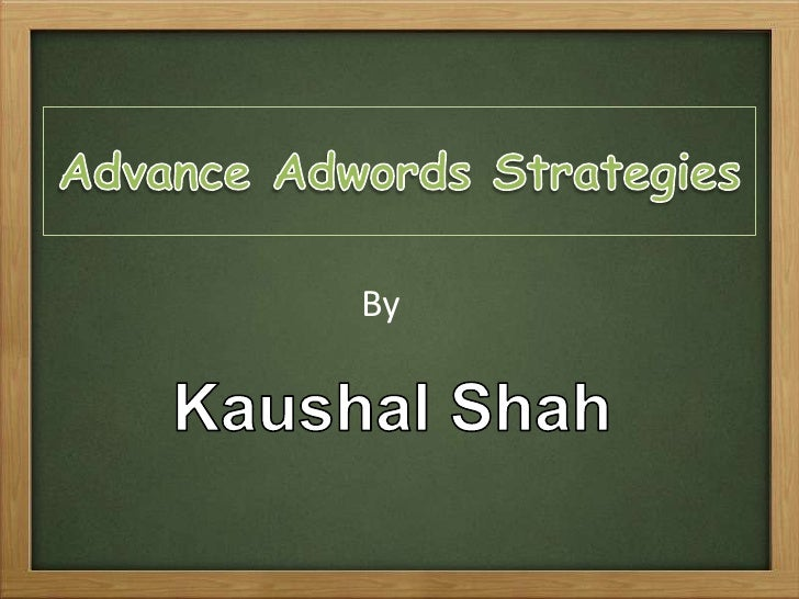 Advance Adwords Strategies<br />By<br />Kaushal Shah<br />
