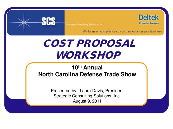 COST PROPOSAL   WORKSHOP            10th AnnualNorth Carolina Defense Trade Show    Presented by: Laura Davis, President  ...