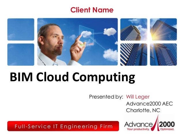 Client NameBIM Cloud Computing                        Presented by: Will Leger                                      Advanc...