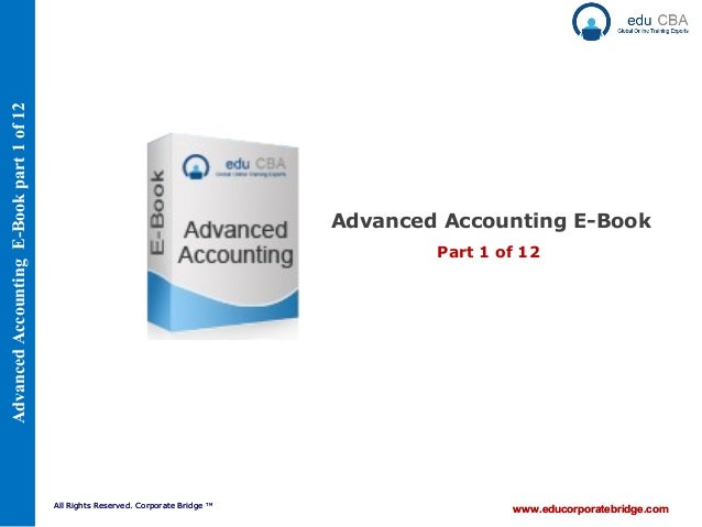 AdvancedAccountingE-Bookpart1of12 www.educorporatebridge.comAll Rights Reserved. Corporate Bridge TM Private and Confident...