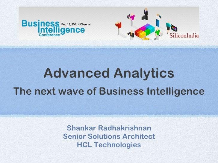 Advanced Analytics The next wave of Business Intelligence <ul><li>Shankar Radhakrishnan </li></ul><ul><li>Senior Solutions...