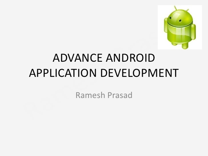 ADVANCE ANDROID APPLICATION DEVELOPMENT<br />Ramesh Prasad<br />