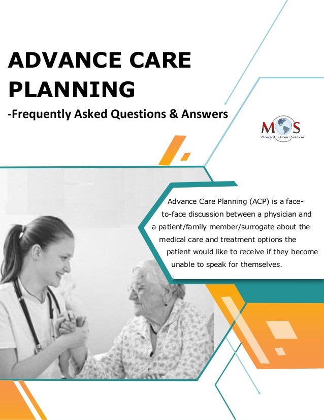 www.outsourcestrategies.com 1-800-670-2809 ADVANCE CARE PLANNING -Frequently Asked Questions & Answers Advance Care Planni...