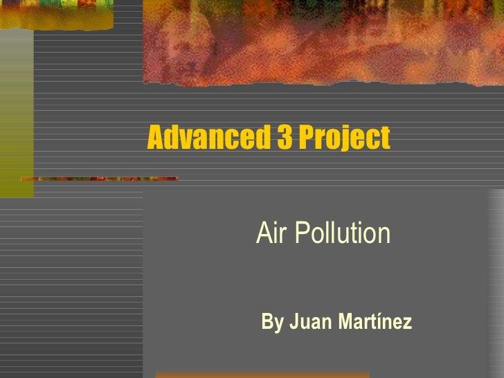 Advanced 3 Project Air Pollution By Juan Martínez