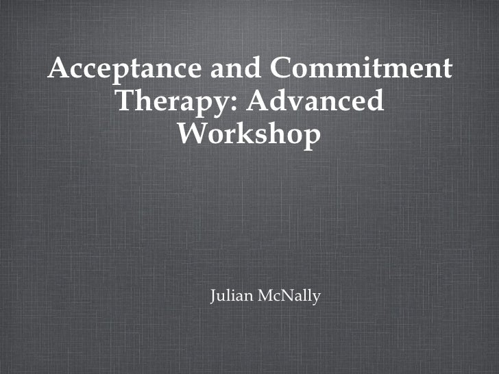 Acceptance and Commitment    Therapy: Advanced        Workshop          Julian McNally