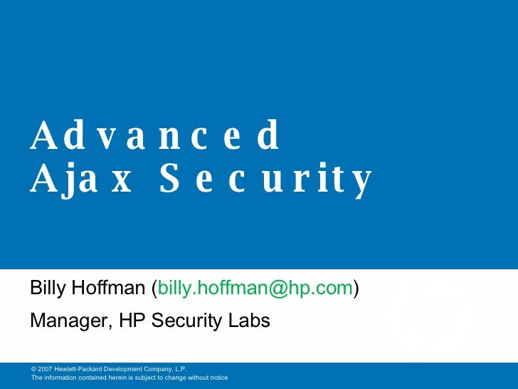 Advanced Ajax Security Billy Hoffman ( [email_address] ) Manager, HP Security Labs