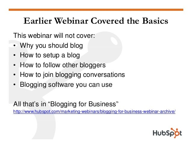 Earlier Webinar Covered the Basics This webinar will not cover: • Why you should blog• Why you should blog • How to setup ...