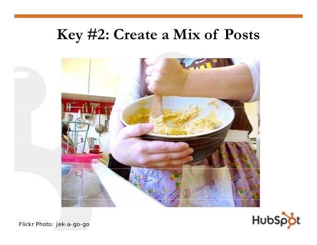 Key #2: Create a Mix of Posts Flickr Photo: jek-a-go-go