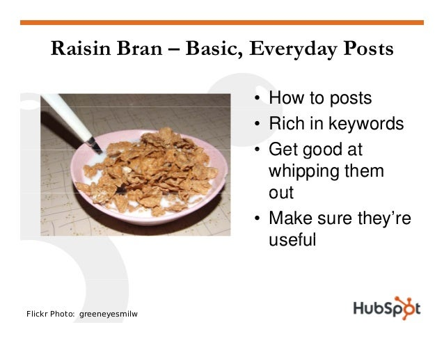 Raisin Bran – Basic, Everyday Posts • How to postsp • Rich in keywords • Get good at• Get good at whipping them outout • M...