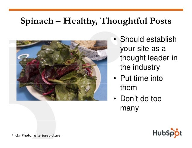Spinach – Healthy, Thoughtful Posts • Should establish ityour site as a thought leader in th i d tthe industry • Put time ...