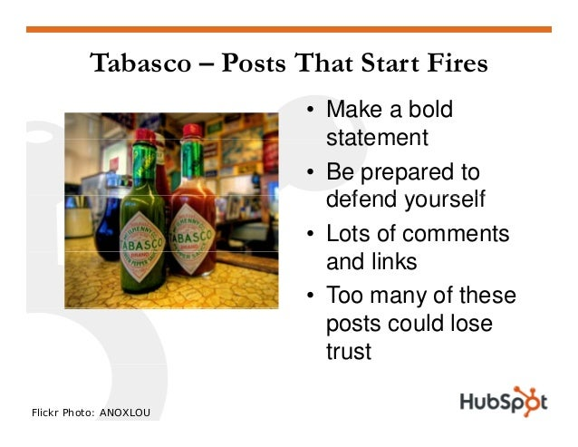 Tabasco – Posts That Start Fires • Make a bold statementstatement • Be prepared to defend yourselfdefend yourself • Lots o...