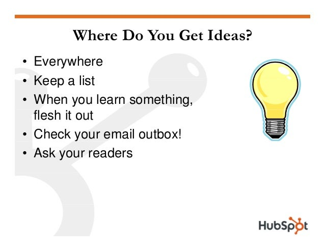 Where Do You Get Ideas? • Everywhere Keep a list• Keep a list • When you learn something, flesh it out • Check your email ...