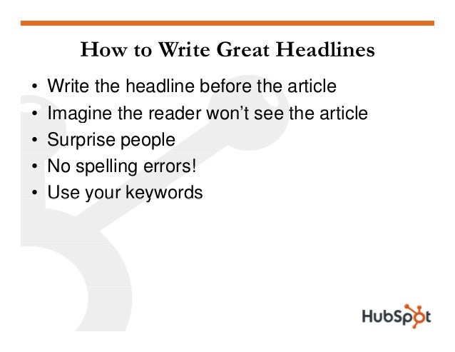 How to Write Great Headlines • Write the headline before the article Imagine the reader on't see the article• Imagine the ...