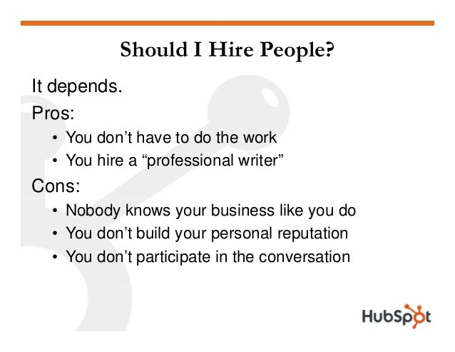 """Should I Hire People? It depends. ProsPros: • You don't have to do the work • You hire a """"professional writer"""" Cons: • Nob..."""