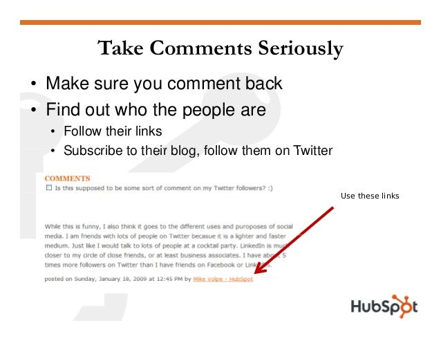 Take Comments Seriously • Make sure you comment back Find o t ho the people are• Find out who the people are • Follow thei...