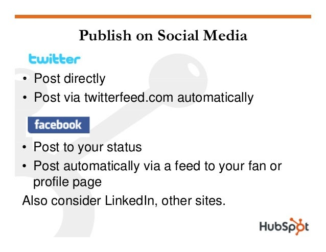 Publish on Social Media • Post directly• Post directly • Post via twitterfeed.com automatically • Post to your status • Po...