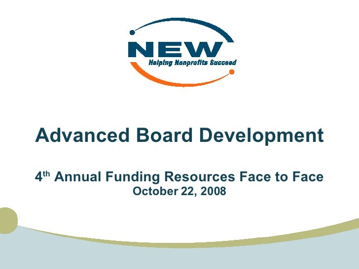 Advanced Board Development 4 th  Annual Funding Resources Face to Face October 22, 2008