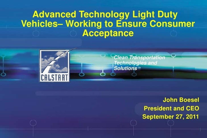 Advanced Technology Light Duty Vehicles– Working to Ensure Consumer Acceptance<br />Clean Transportation<br />Technologies...