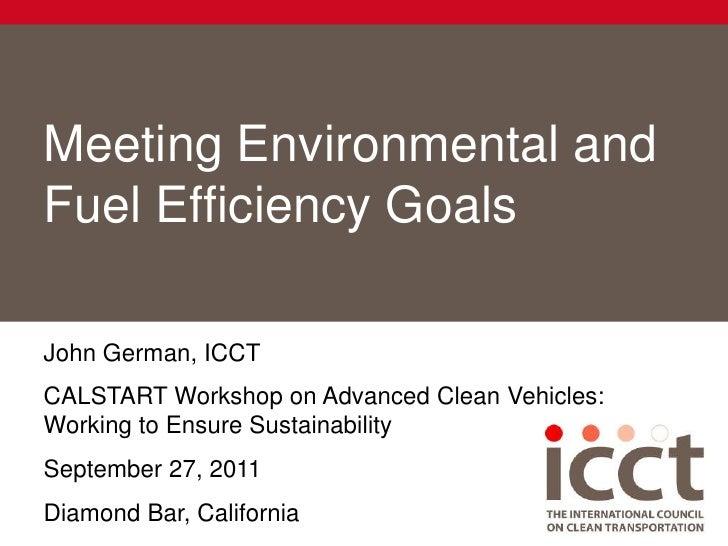 Meeting Environmental and Fuel Efficiency Goals <br />John German, ICCT<br />CALSTART Workshop on Advanced Clean Vehicles:...