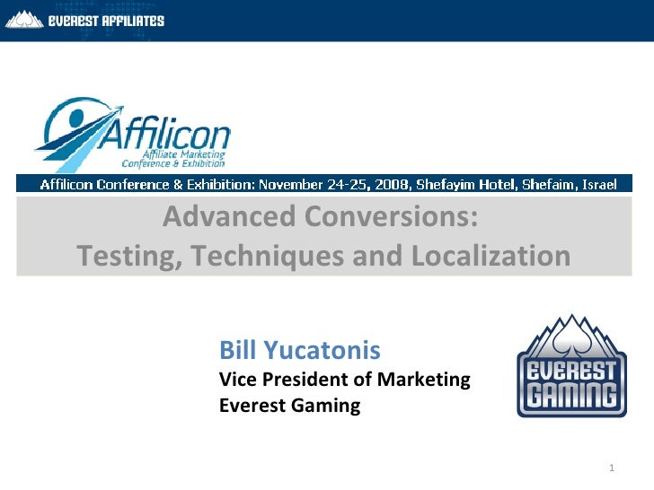 Advanced Conversions:  Testing, Techniques and Localization Bill Yucatonis Vice President of Marketing Everest Gaming