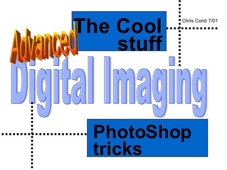 Digital Imaging PhotoShop tricks The Cool stuff Chris Conti 7/01 Advanced