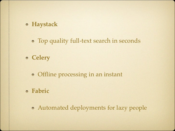 Haystack  Top quality full-text search in secondsCelery  Offline processing in an instantFabric  Automated deployments for ...