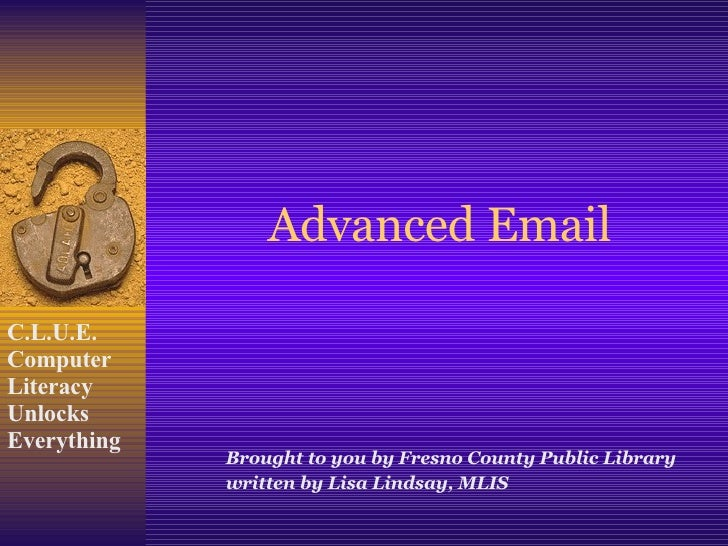 Advanced Email Brought to you by Fresno County Public Library written by Lisa Lindsay, MLIS