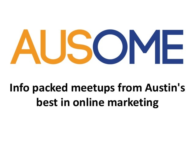 Info packed meetups from Austin's best in online marketing