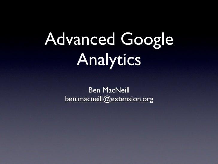 Advanced Google   Analytics        Ben MacNeill  ben.macneill@extension.org