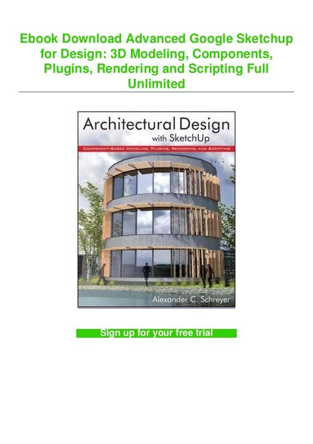 Ebook Download Advanced Google Sketchup for Design: 3D Modeling, Components, Plugins, Rendering and Scripting Full Unlimit...