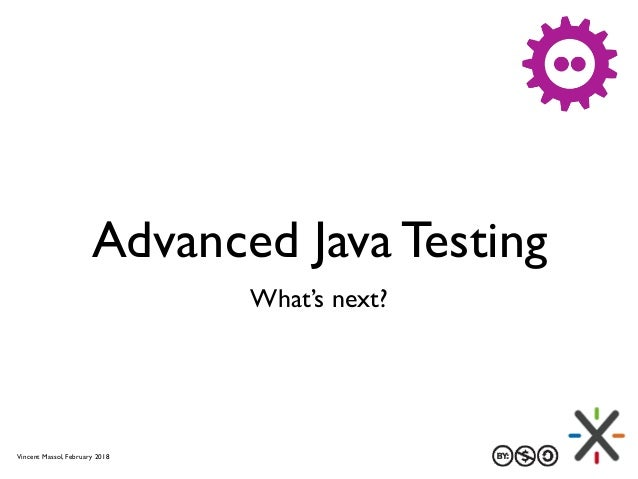 Advanced Java Testing What's next? Vincent Massol, February 2018