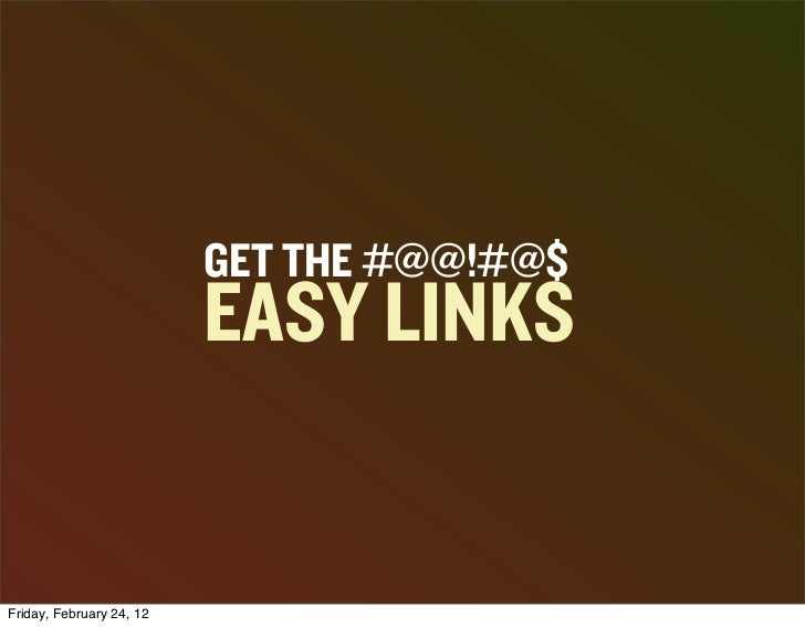 GET THE #@@!#@$                          EASY LINKSFriday, February 24, 12