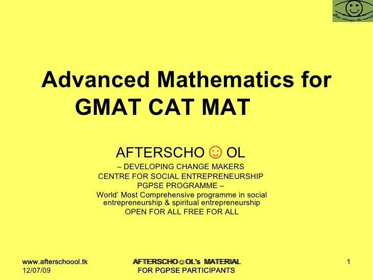 Advanced Mathematics for GMAT CAT MAT  AFTERSCHO ☺ OL   –  DEVELOPING CHANGE MAKERS  CENTRE FOR SOCIAL ENTREPRENEURSHIP  P...