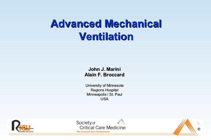John J. Marini Alain F. Broccard University of Minnesota Regions Hospital Minneapolis / St. Paul USA Advanced Mechanical V...