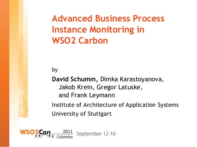 Advanced Business Process Instance Monitoring in WSO2 Carbon by David Schumm, Dimka Karastoyanova, Jakob Krein, Gregor Lat...