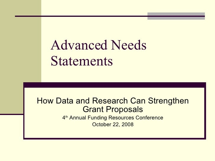 Advanced Needs Statements How Data and Research Can Strengthen Grant Proposals 4 th  Annual Funding Resources Conference O...