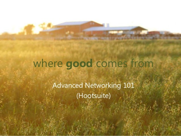 where good comes fromAdvanced Networking 101(Hootsuite)