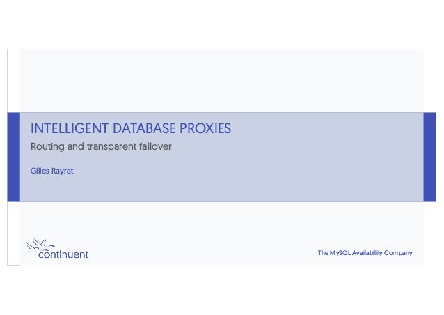 The MySQL Availability Company INTELLIGENT DATABASE PROXIES Routing and transparent failover Gilles Rayrat