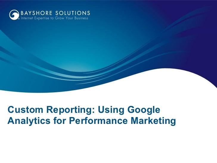 Custom Reporting: Using Google Analytics for Performance Marketing