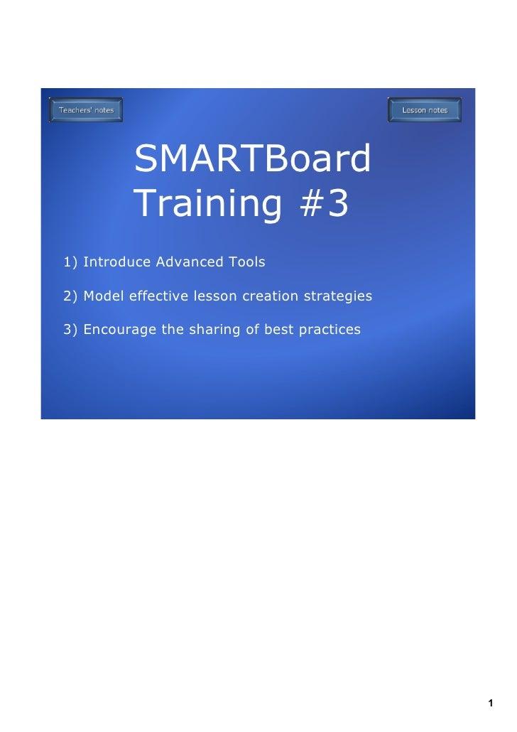 SMARTBoard           Training#3 1)IntroduceAdvancedTools  2)Modeleffectivelessoncreationstrategies  3)Encourage...