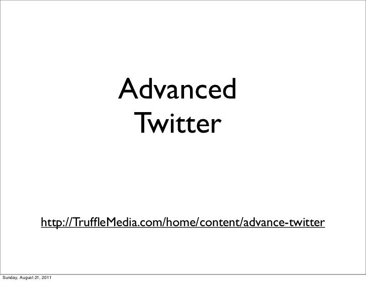 Advanced                                Twitter                  http://TruffleMedia.com/home/content/advance-twitterSunday...