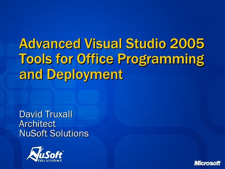 Advanced Visual Studio 2005 Tools for Office Programming and Deployment David Truxall Architect NuSoft Solutions