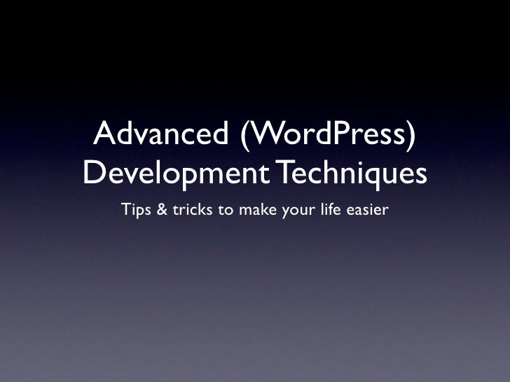 Advanced (WordPress) Development Techniques   Tips & tricks to make your life easier